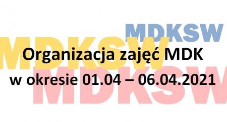Organizacja zajęć MDK w okresie 01.04-06.04.2021