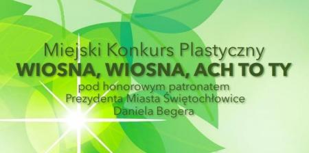 Miejski Konkurs Plastyczny ''Wiosna, wiosna, ach to Ty''