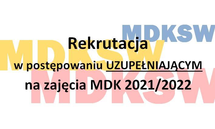Postępowanie UZUPEŁNIAJĄCE rekrutacji na zajęcia MDK w roku szkolnym 2021/2022 trwa!
